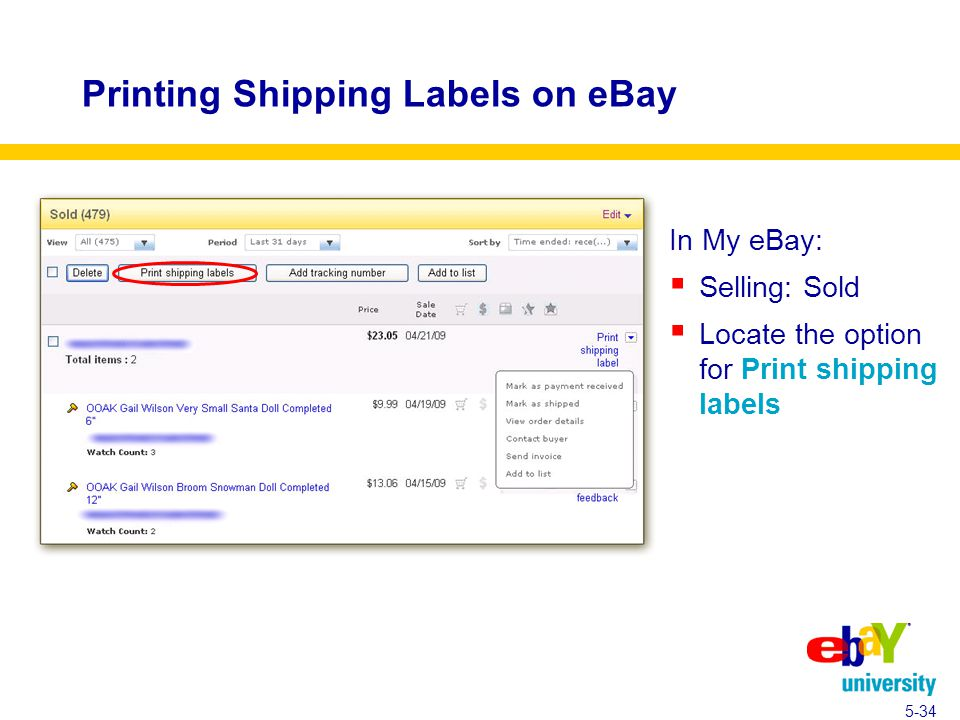 Printing Shipping Labels on eBay In My eBay:  Selling: Sold  Locate the option for Print shipping labels 5-34
