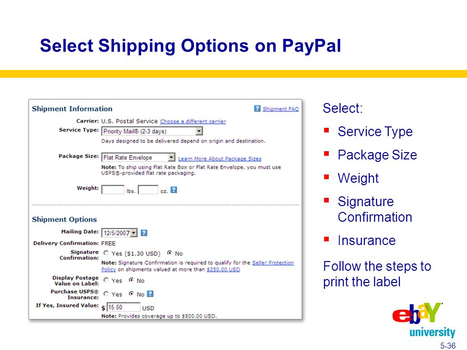 Select Shipping Options on PayPal Select:  Service Type  Package Size  Weight  Signature Confirmation  Insurance 5-36 Follow the steps to print the label