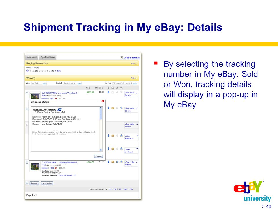 Shipment Tracking in My eBay: Details  By selecting the tracking number in My eBay: Sold or Won, tracking details will display in a pop-up in My eBay 5-40