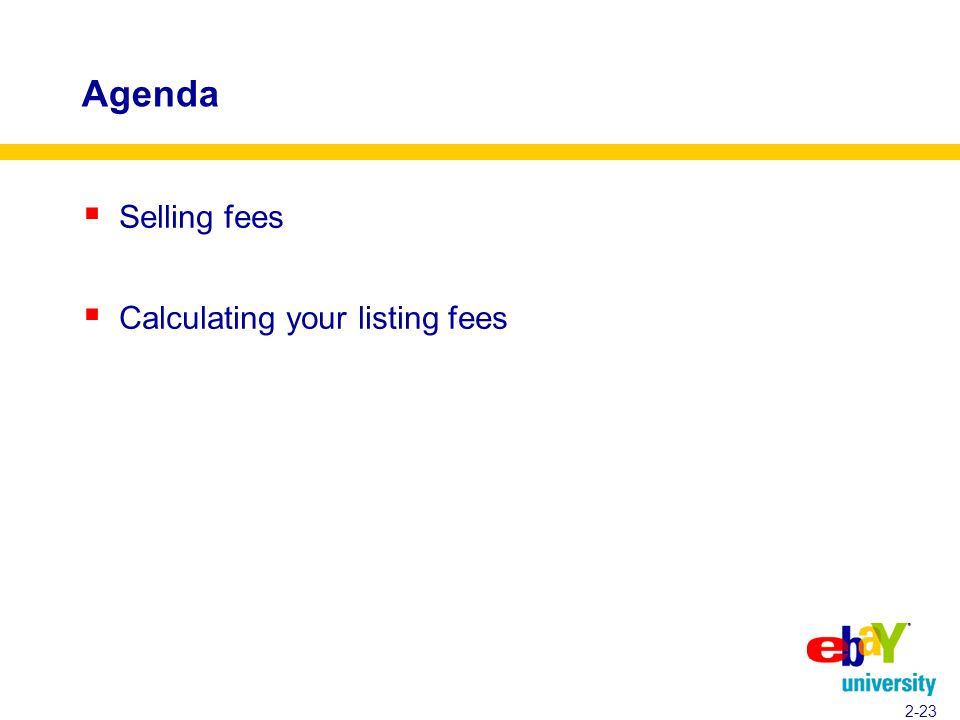 Agenda  Selling fees  Calculating your listing fees 2-23