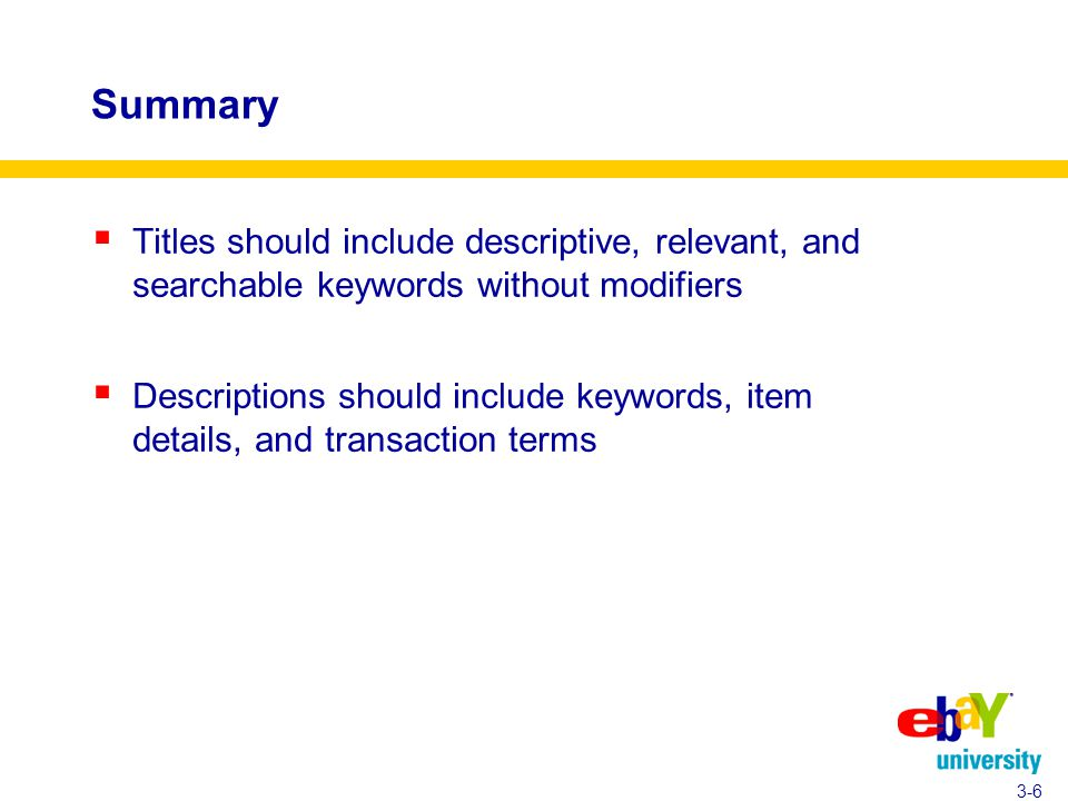 Summary  Titles should include descriptive, relevant, and searchable keywords without modifiers  Descriptions should include keywords, item details, and transaction terms 3-6