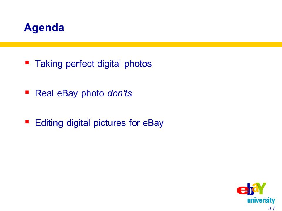 Agenda  Taking perfect digital photos  Real eBay photo don'ts  Editing digital pictures for eBay 3-7