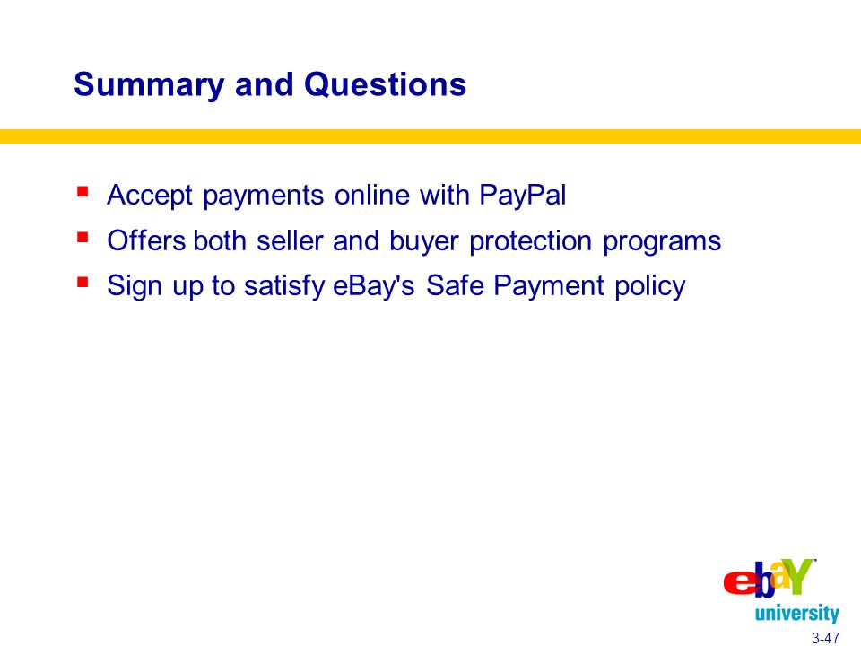 Summary and Questions  Accept payments online with PayPal  Offers both seller and buyer protection programs  Sign up to satisfy eBay s Safe Payment policy 3-47
