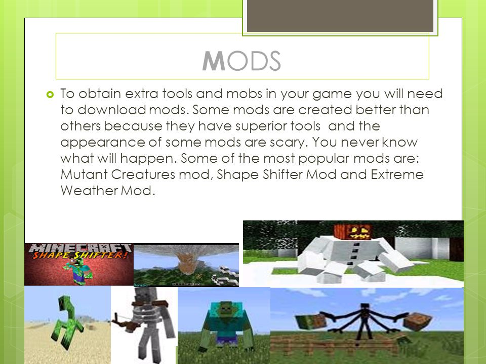  To obtain extra tools and mobs in your game you will need to download mods. Some mods are created better than others because they have superior tool