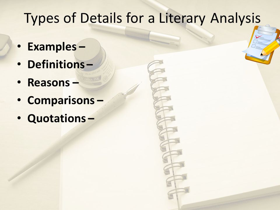Types of Details for a Literary Analysis Examples – Definitions – Reasons – Comparisons – Quotations –