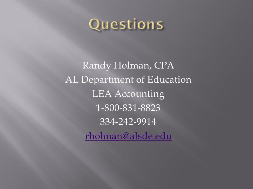 Randy Holman, CPA AL Department of Education LEA Accounting 1-800-831-8823 334-242-9914 rholman@alsde.edu