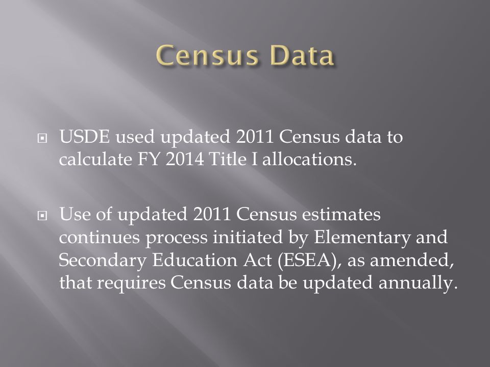  USDE used updated 2011 Census data to calculate FY 2014 Title I allocations.  Use of updated 2011 Census estimates continues process initiated by E