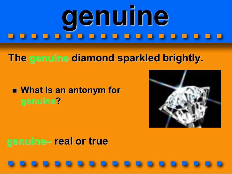 genuine The genuine diamond sparkled brightly.