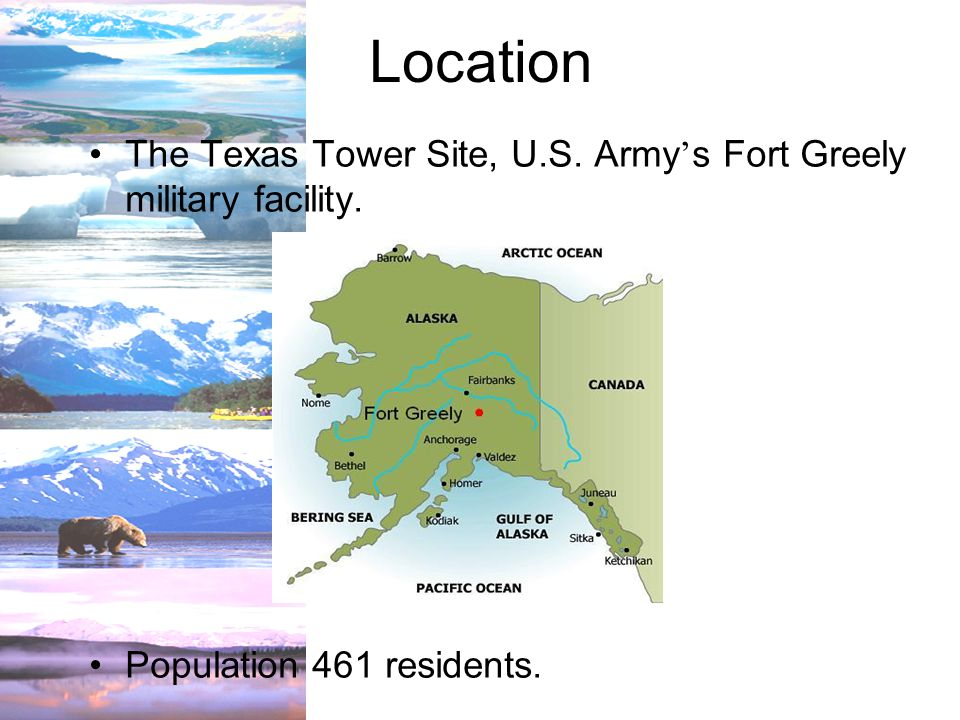 Location The Texas Tower Site, U.S. Army ' s Fort Greely military facility.