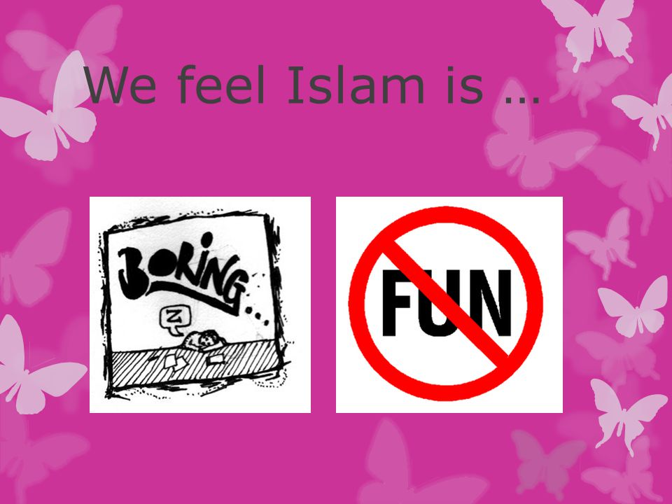 We feel Islam is …