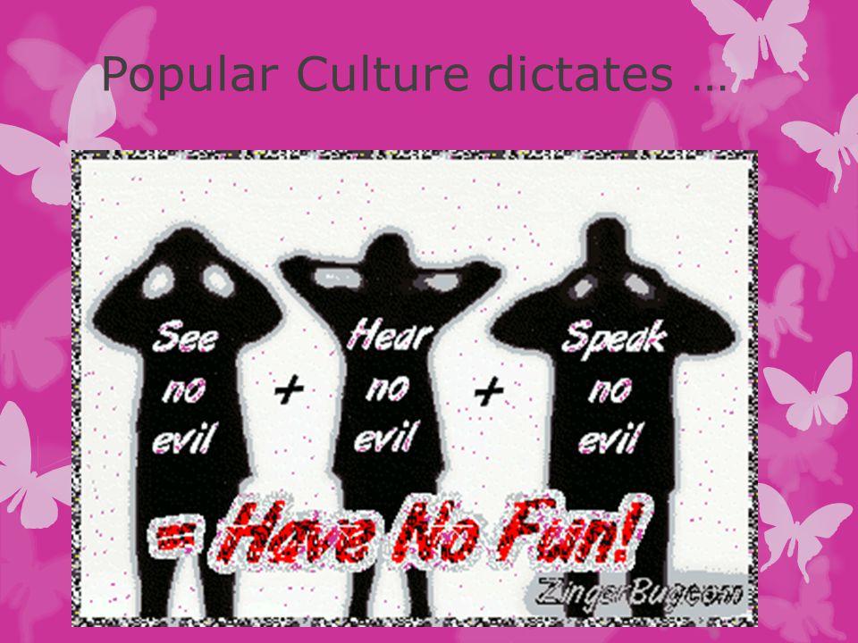 Popular Culture dictates …