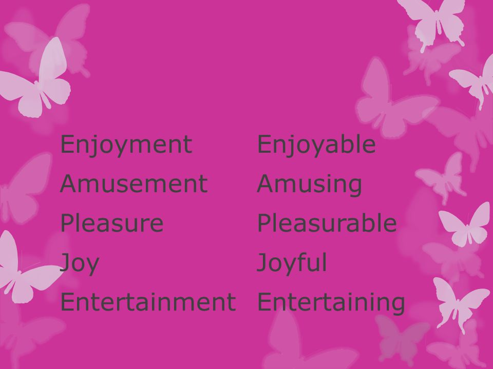 Enjoyment Amusement Pleasure Joy Entertainment Enjoyable Amusing Pleasurable Joyful Entertaining