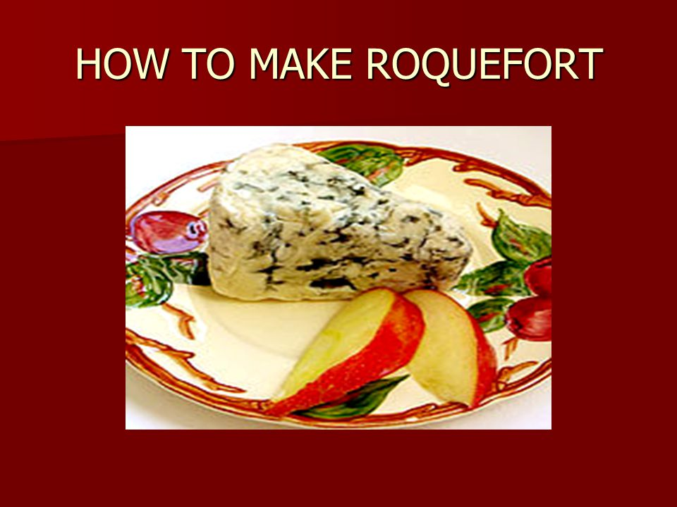 HOW TO MAKE ROQUEFORT