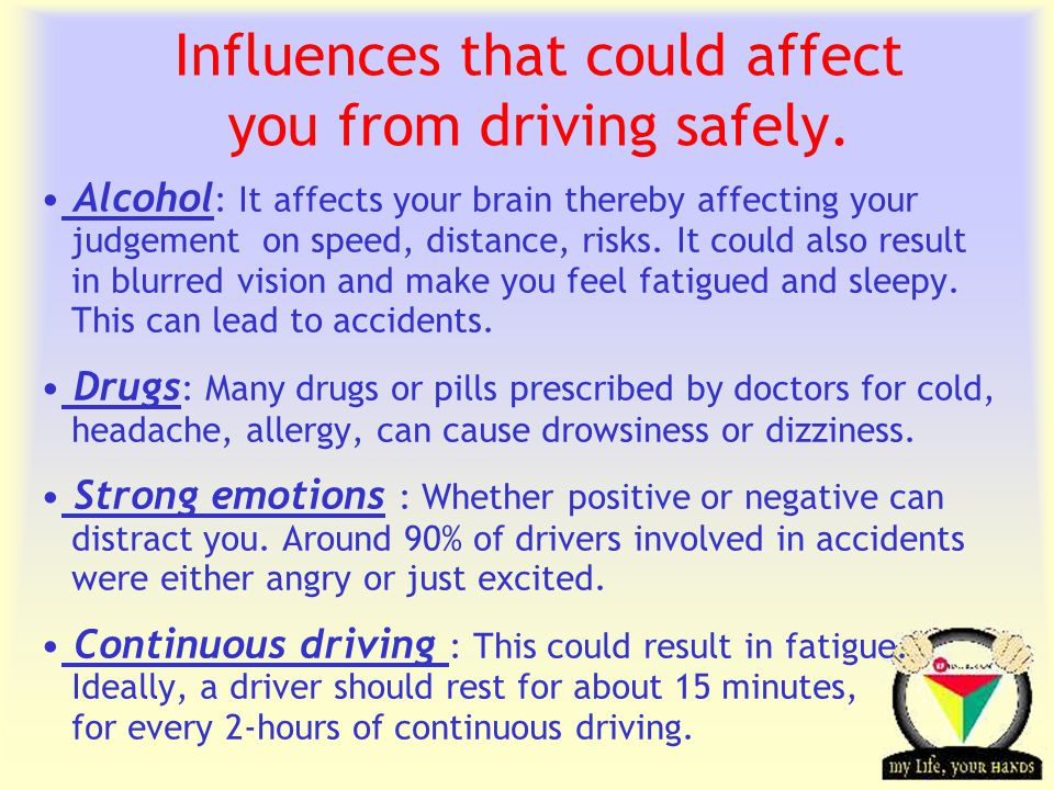 Transportation Tuesday Influences that could affect you from driving safely. Alcohol : It affects your brain thereby affecting your judgement on speed