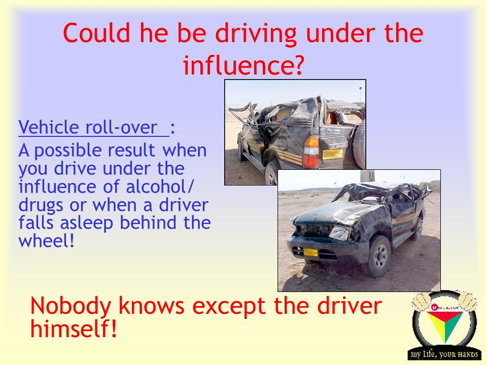 Transportation Tuesday Could he be driving under the influence? Vehicle roll-over : A possible result when you drive under the influence of alcohol/ d