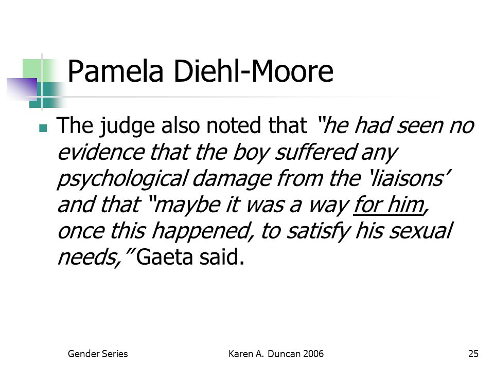 """Gender SeriesKaren A. Duncan 200625 Pamela Diehl-Moore The judge also noted that """"he had seen no evidence that the boy suffered any psychological dama"""