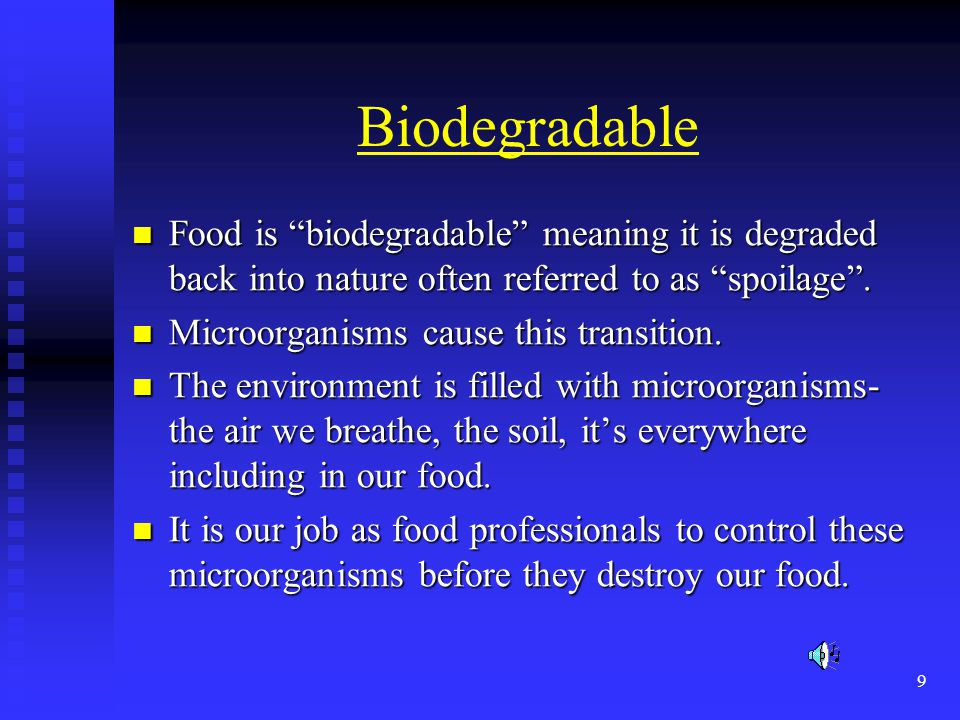 10 Microorganisms There are hundreds of types of microorganisms; There are hundreds of types of microorganisms; *Some cause food spoilage *Some cause food spoilage *Some do absolutely nothing *Some do absolutely nothing *Some are beneficial *Some are beneficial *Some cause foodborne illness *Some cause foodborne illness