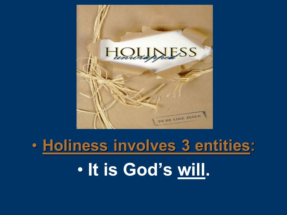 Holiness involves 3 entities:Holiness involves 3 entities: It is God's will.