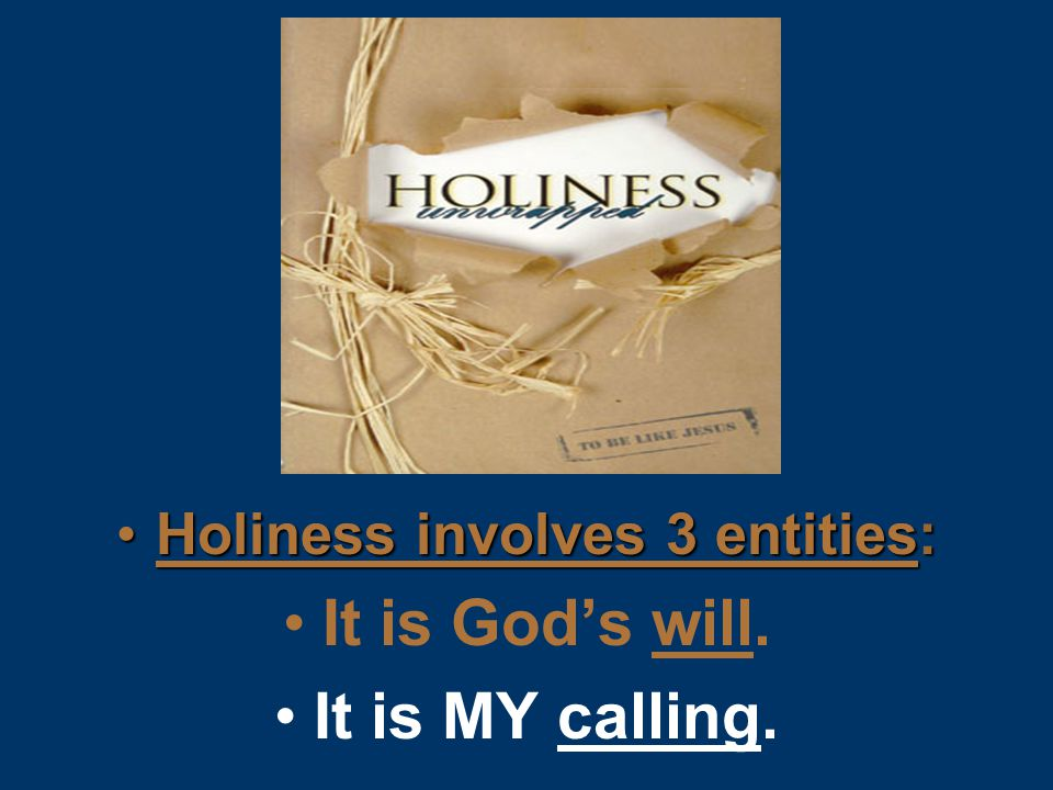 Holiness involves 3 entities:Holiness involves 3 entities: It is God's will. It is MY calling.