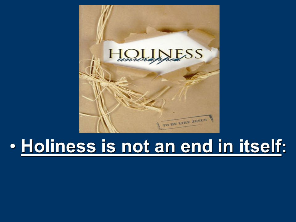 Holiness is not an end in itself :Holiness is not an end in itself :