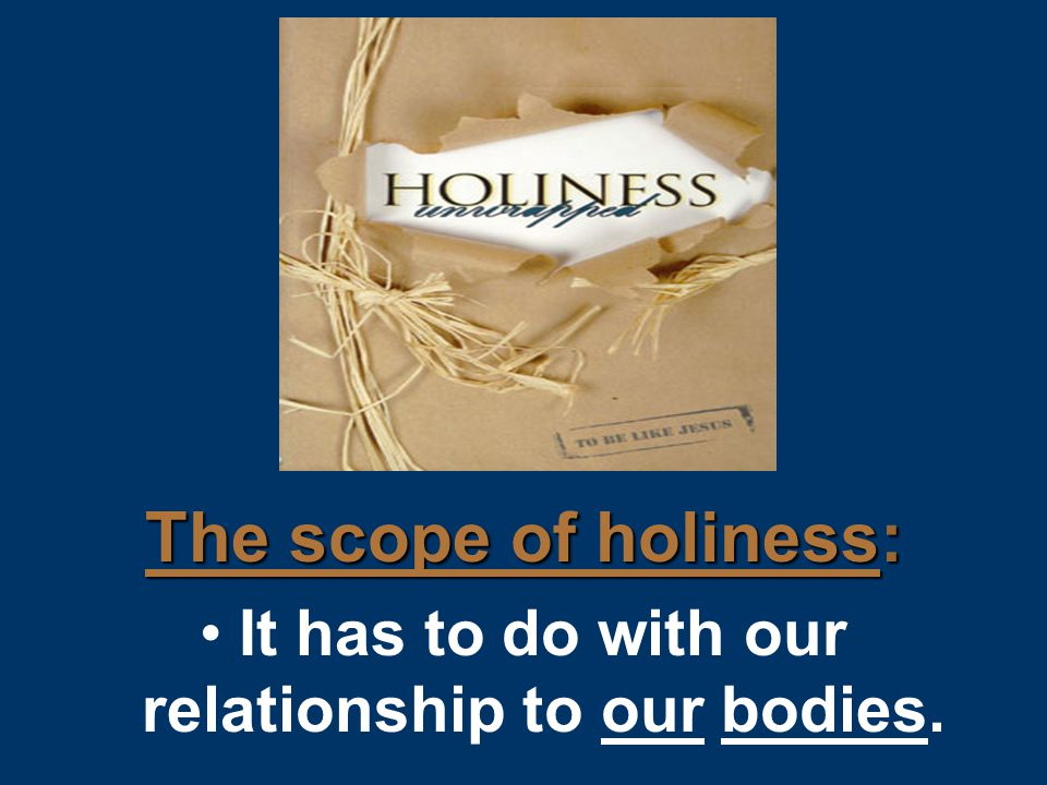 The scope of holiness: It has to do with our relationship to our bodies.