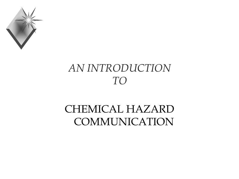 AN INTRODUCTION TO CHEMICAL HAZARD COMMUNICATION