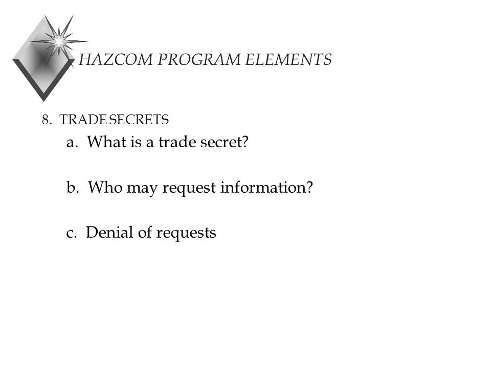HAZCOM PROGRAM ELEMENTS 8. TRADE SECRETS a. What is a trade secret.