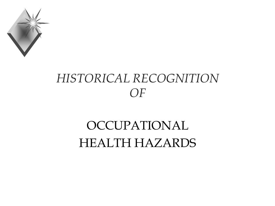 HISTORICAL RECOGNITION OF OCCUPATIONAL HEALTH HAZARDS
