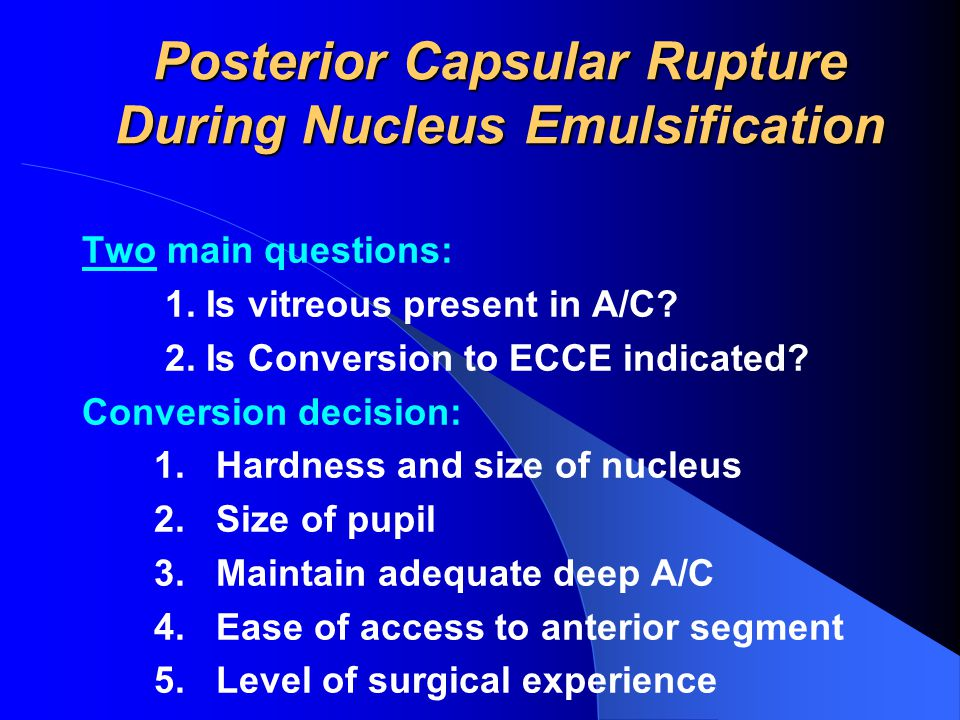 Posterior Capsular Rupture During Nucleus Emulsification Two main questions: 1.