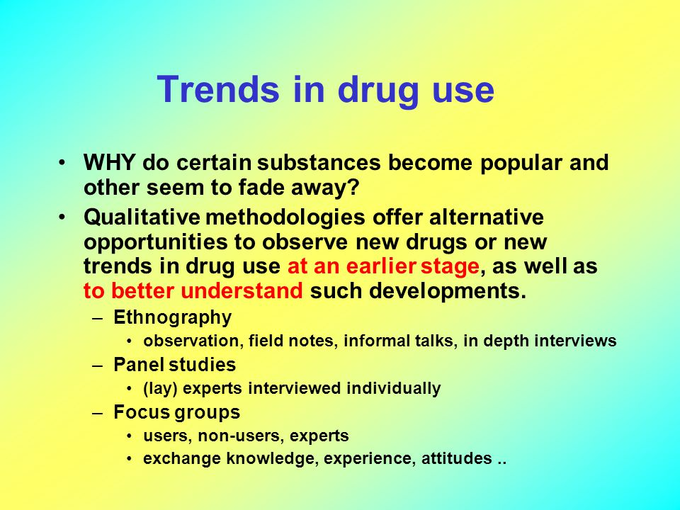 Trends in drug use WHY do certain substances become popular and other seem to fade away.