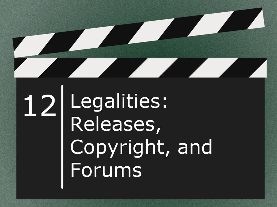 12 Legalities: Releases, Copyright, and Forums