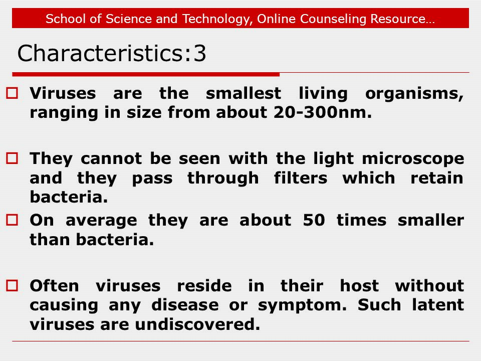 School of Science and Technology, Online Counseling Resource… Characteristics:3  Viruses are the smallest living organisms, ranging in size from about 20-300nm.