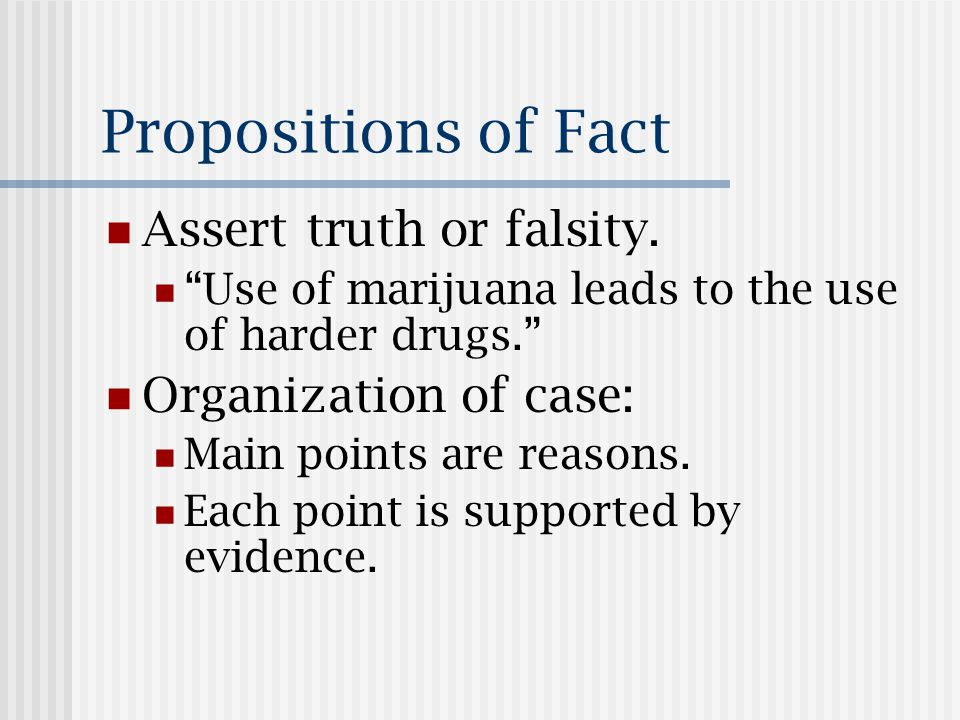 Propositions of Fact Assert truth or falsity.