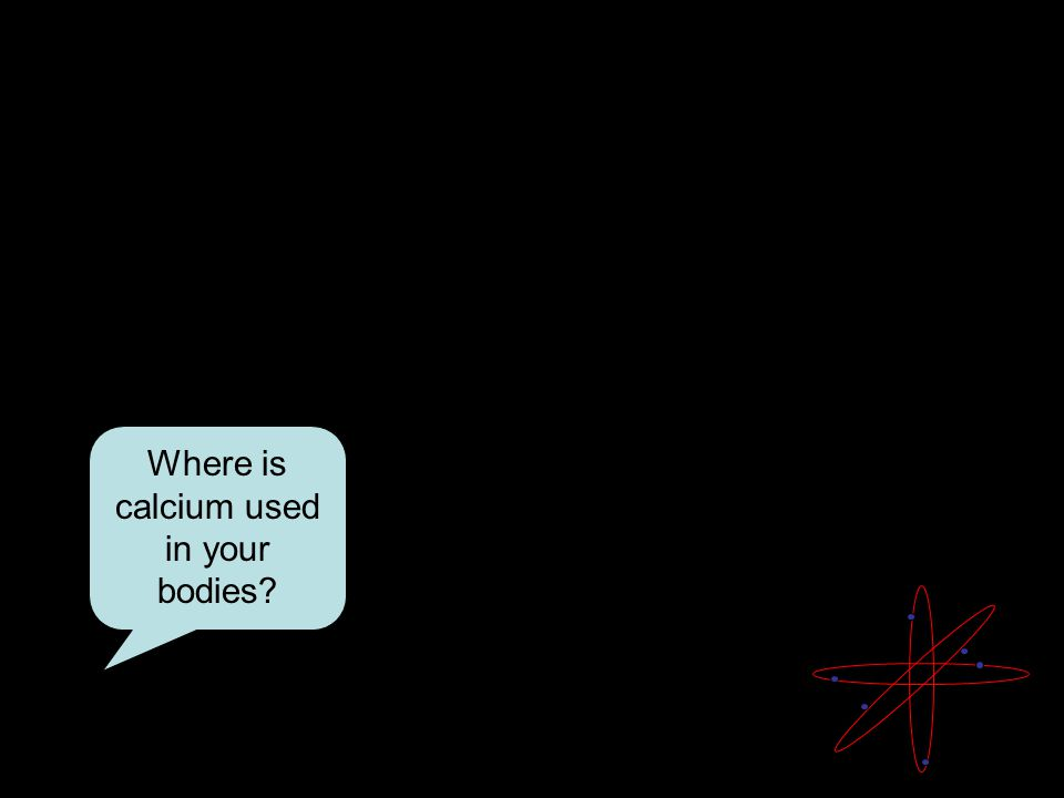 Where is calcium used in your bodies