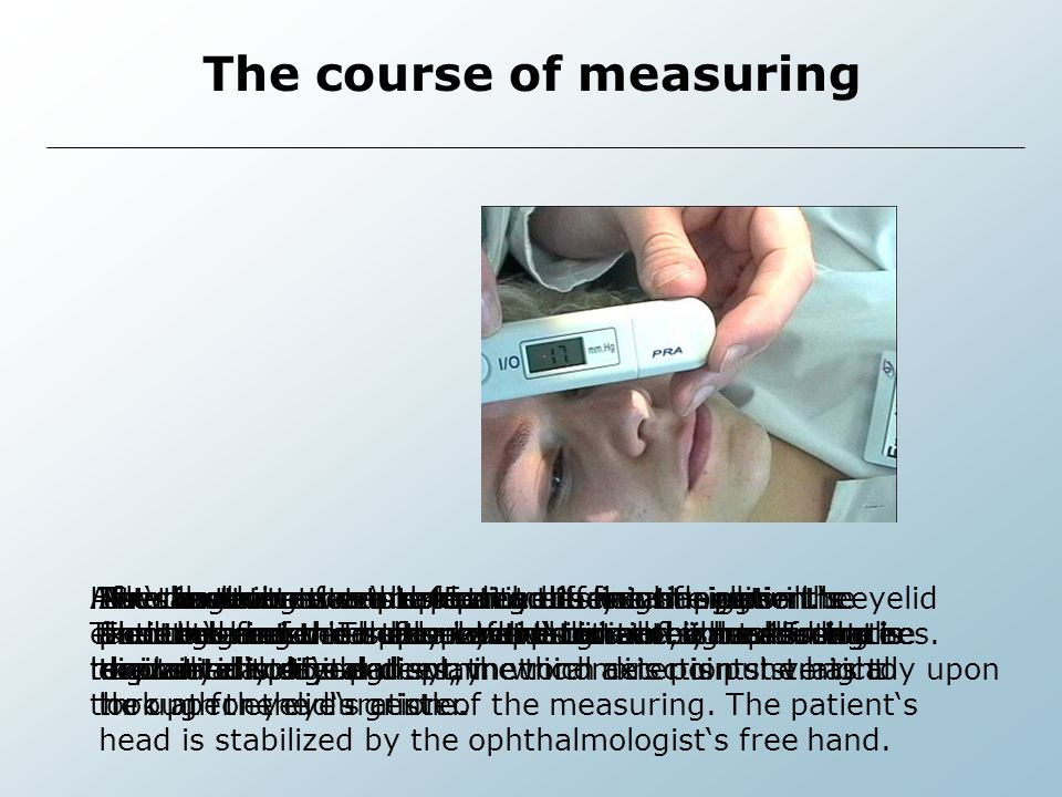 The course of measuring The angle between the patient's line of sight and the horizontal should approximately be 45 degrees.