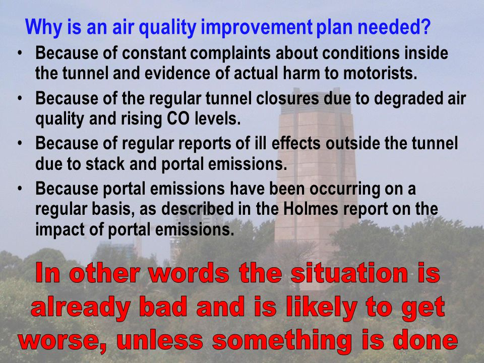 Why is an air quality improvement plan needed? Because of constant complaints about conditions inside the tunnel and evidence of actual harm to motori