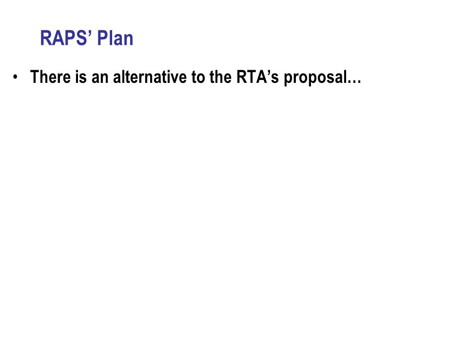 RAPS' Plan There is an alternative to the RTA's proposal…