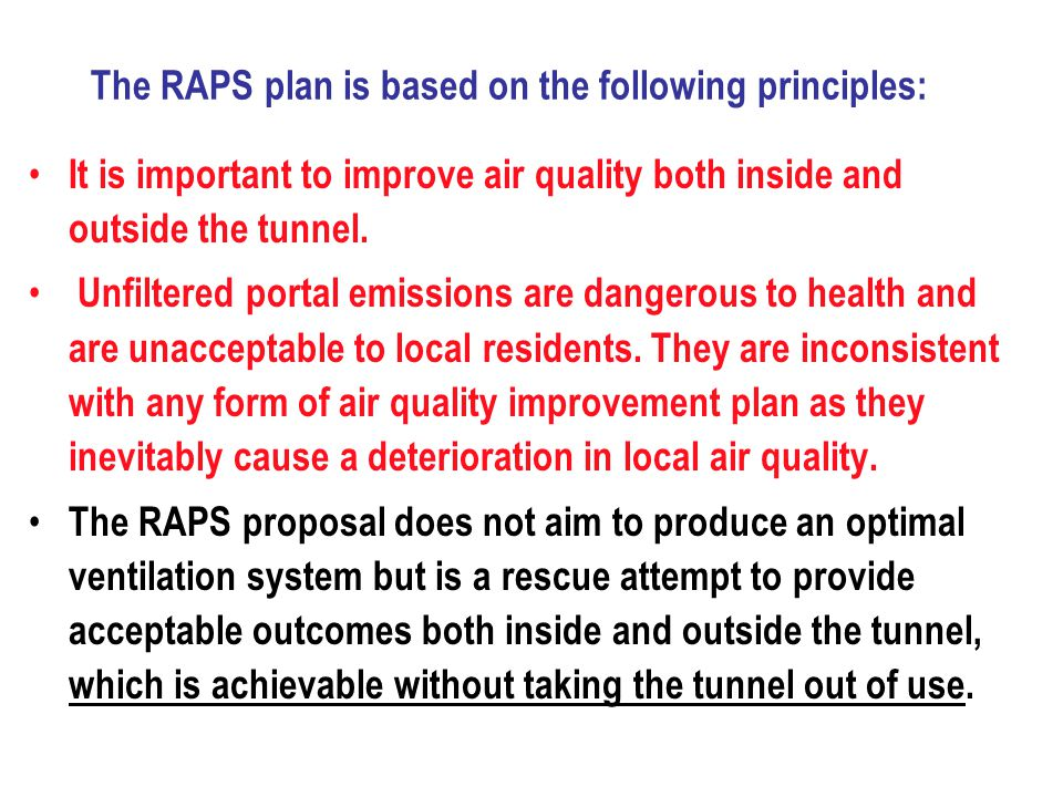 The RAPS plan is based on the following principles: It is important to improve air quality both inside and outside the tunnel.