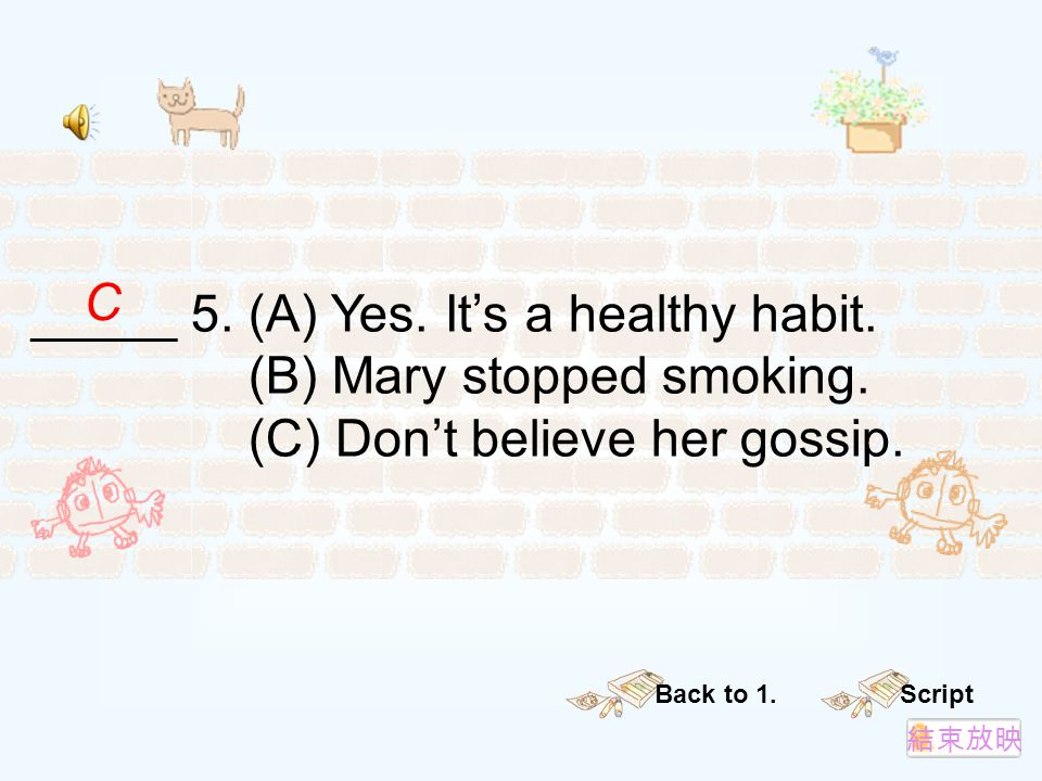 _____ 5. (A) Yes. It's a healthy habit. (B) Mary stopped smoking.