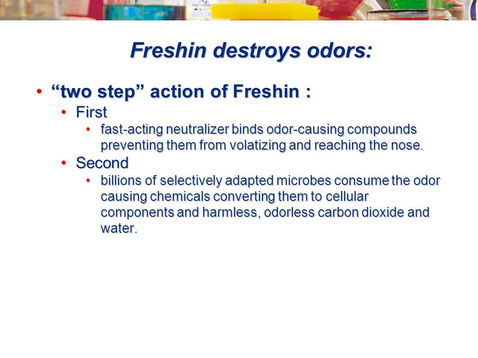 """Freshin destroys odors: """"two step"""" action of Freshin :""""two step"""" action of Freshin : FirstFirst fast-acting neutralizer binds odor-causing compounds p"""