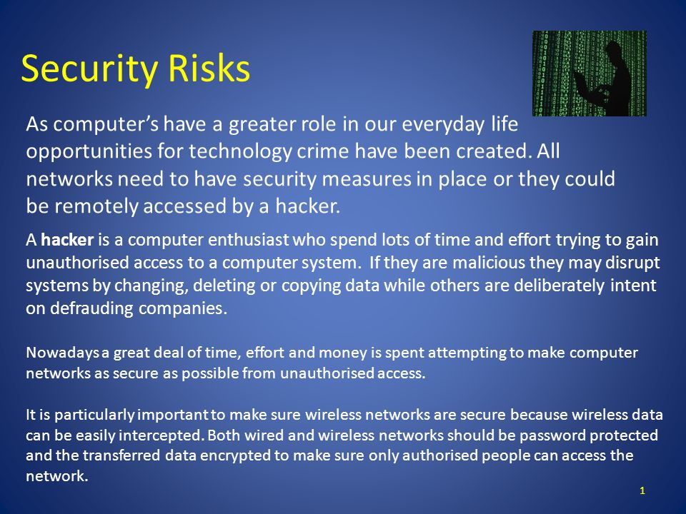 Security Risks As computer's have a greater role in our everyday life opportunities for technology crime have been created.