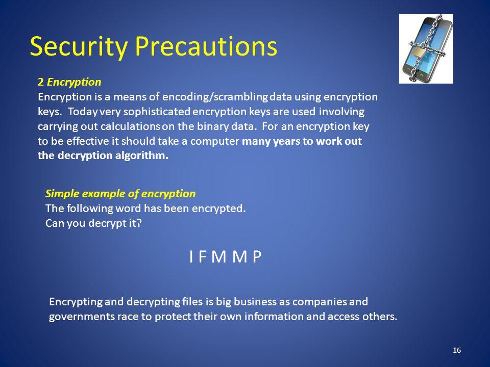 Security Precautions 16 2 Encryption Encryption is a means of encoding/scrambling data using encryption keys.
