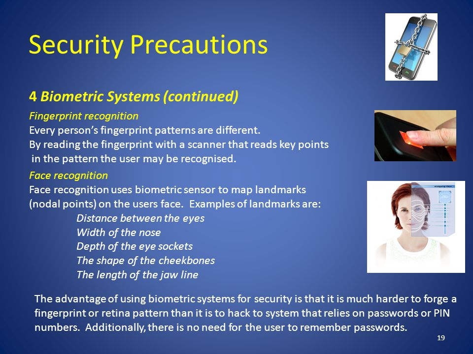 Security Precautions 19 4 Biometric Systems (continued) Fingerprint recognition Every person's fingerprint patterns are different.