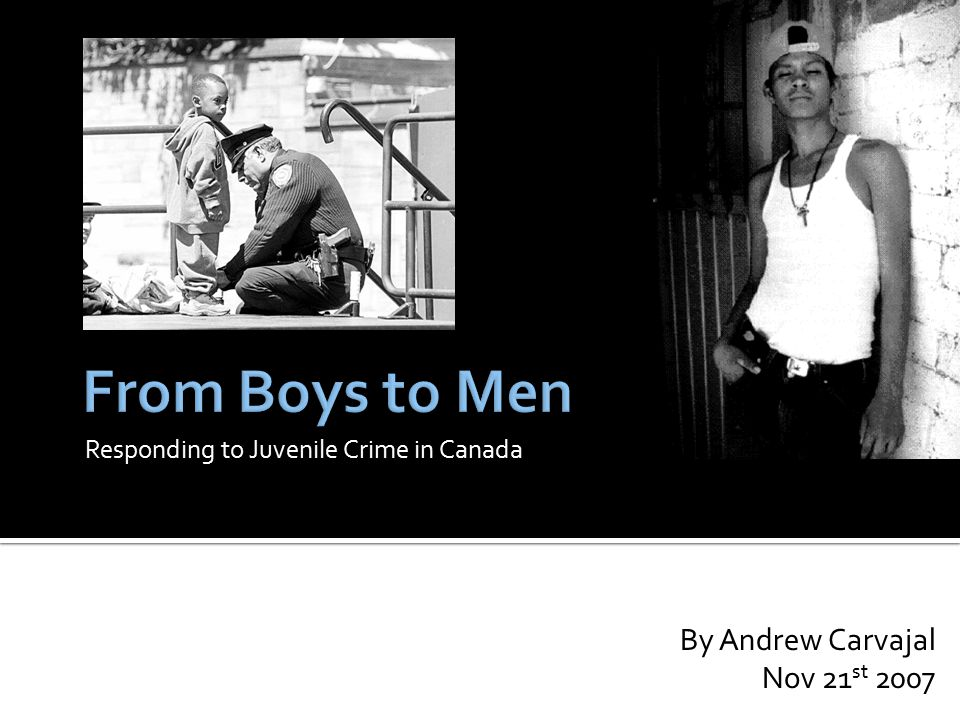 Responding to Juvenile Crime in Canada By Andrew Carvajal Nov 21 st 2007