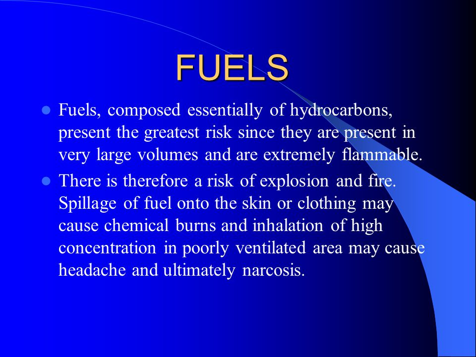 Fuels, composed essentially of hydrocarbons, present the greatest risk since they are present in very large volumes and are extremely flammable. There