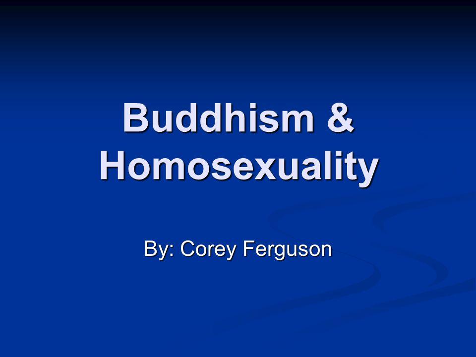 Buddhism & Homosexuality By: Corey Ferguson