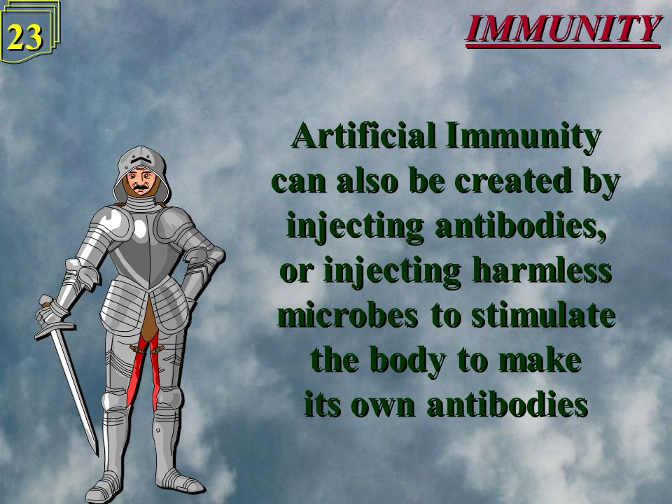 IMMUNITY 22 A build-up of antibodies may mean that a person develops a Natural Immunity to a disease A build-up of antibodies may mean that a person develops a Natural Immunity to a disease