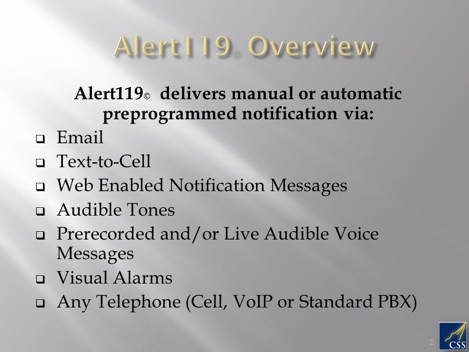 Alert119 © delivers manual or automatic preprogrammed notification via:  Email  Text-to-Cell  Web Enabled Notification Messages  Audible Tones  Prerecorded and/or Live Audible Voice Messages  Visual Alarms  Any Telephone (Cell, VoIP or Standard PBX) 2