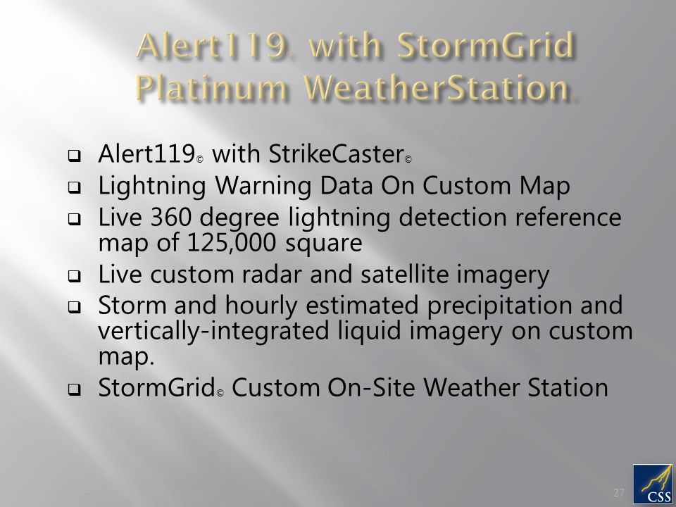  Alert119 © with StrikeCaster ©  Lightning Warning Data On Custom Map  Live 360 degree lightning detection reference map of 125,000 square  Live custom radar and satellite imagery  Storm and hourly estimated precipitation and vertically-integrated liquid imagery on custom map.