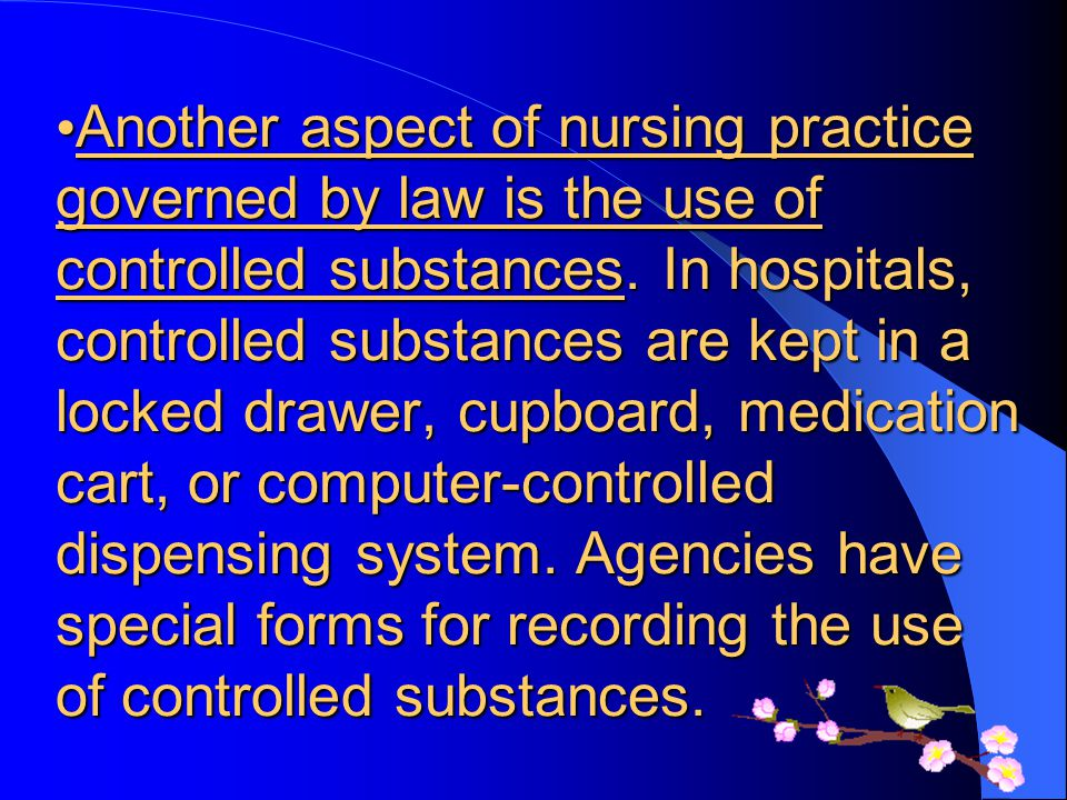 Another aspect of nursing practice governed by law is the use of controlled substances.